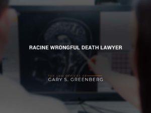 Racine Wrongful Death Lawyer