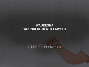 Waukesha Wrongful Death Lawyer